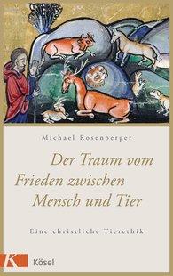 Michael  Rosenberger - Der Traum vom Frieden zwischen Mensch und Tier