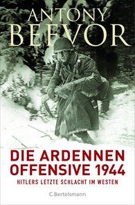 Antony  Beevor - Die Ardennen-Offensive 1944