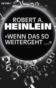 """Robert A.  Heinlein - """"Wenn das so weitergeht …"""""""