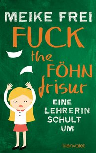 Meike  Frei - Fuck the Föhnfrisur