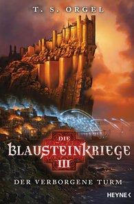 T. S.  Orgel - Die Blausteinkriege 3 - Der verborgene Turm