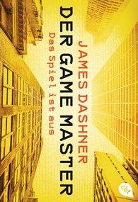James  Dashner - Der Game Master - Das Spiel ist aus