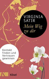 Virginia  Satir - Mein Weg zu dir