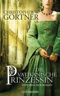 Christopher W.  Gortner - Die vatikanische Prinzessin