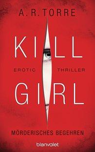 A.R.  Torre - Kill Girl - Mörderisches Begehren