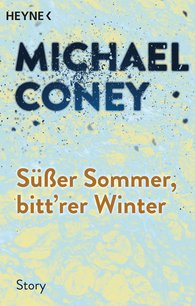 Michael  Coney - Süßer Sommer, bitt'rer Winter