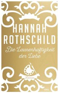 Hannah  Rothschild - Die Launenhaftigkeit der Liebe