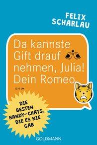 Felix  Scharlau - Da kannste Gift drauf nehmen, Julia! Dein Romeo