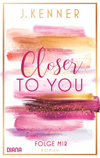 J.  Kenner - Closer to you (1): Folge mir