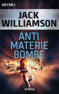 Jack  Williamson - Antimaterie-Bombe