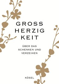 Kösel-Verlag Verlagsgruppe Random House GmbH  (Hrsg.) - Großherzigkeit