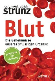 Ulrich  Strunz - Blut - Die Geheimnisse unseres »flüssigen Organs«