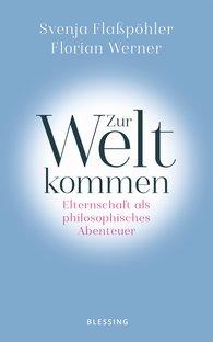 Svenja  Flaßpöhler, Florian  Werner - Zur Welt kommen