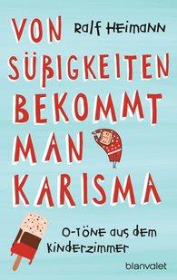 Ralf  Heimann - Von Süßigkeiten bekommt man Karisma