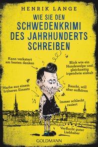 Henrik  Lange - Wie Sie den Schwedenkrimi des Jahrhunderts schreiben