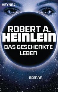 Robert A.  Heinlein - Das geschenkte Leben