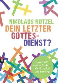 Nikolaus  Nützel - Dein letzter Gottesdienst?