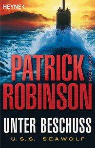 Patrick  Robinson - Unter Beschuss  U.S.S. Seawolf