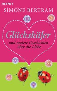 Simone  Bertram - Glückskäfer und andere Geschichten über die Liebe