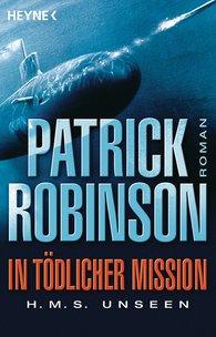 Patrick  Robinson - In tödlicher Mission H.M.S. Unseen