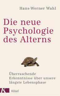 Hans-Werner  Wahl - Die neue Psychologie des Alterns