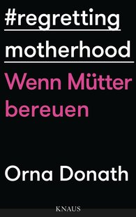 Orna  Donath - Regretting Motherhood