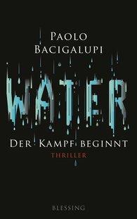 Paolo  Bacigalupi - Water - Der Kampf beginnt