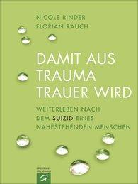 Florian  Rauch, Nicole  Rinder - Damit aus Trauma Trauer wird