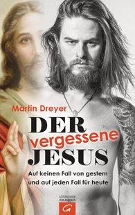 Martin  Dreyer - Der vergessene Jesus