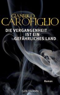 Gianrico  Carofiglio - Die Vergangenheit ist ein gefährliches Land