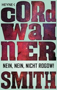 Cordwainer  Smith - Nein, nein, nicht Rogow!