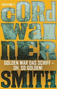 Cordwainer  Smith - Golden war das Schiff – oh, so golden!