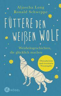 Ronald  Schweppe, Aljoscha  Long - Füttere den weißen Wolf