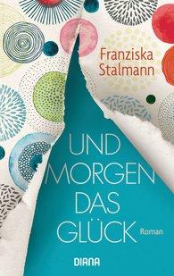 Franziska  Stalmann - Und morgen das Glück