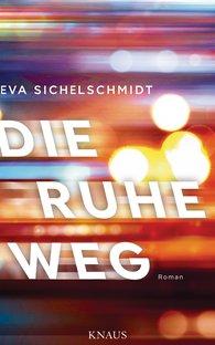 Eva  Sichelschmidt - Die Ruhe weg