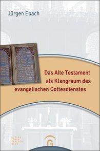 Jürgen  Ebach - Das Alte Testament als Klangraum des evangelischen Gottesdienstes