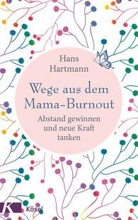 Hans  Hartmann - Wege aus dem Mama-Burnout