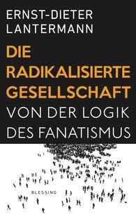Ernst-Dieter  Lantermann - Die radikalisierte Gesellschaft