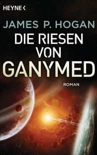 James P.  Hogan - Die Riesen von Ganymed