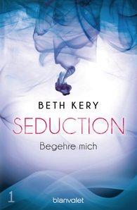 Beth  Kery - Seduction 1. Begehre mich