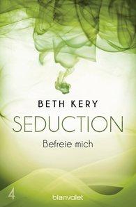 Beth  Kery - Seduction 4. Befreie mich