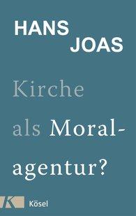 Hans  Joas - Kirche als Moralagentur?