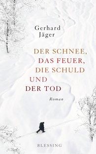 Gerhard  Jäger - Der Schnee, das Feuer, die Schuld und der Tod