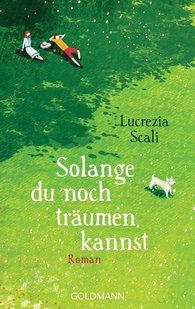 Lucrezia  Scali - Solange du noch träumen kannst