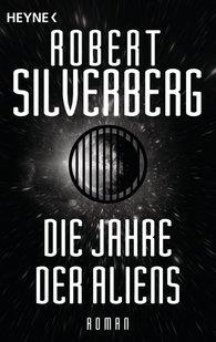 Robert  Silverberg - Die Jahre der Aliens