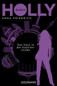 Anna  Friedrich - Holly. Das Haus in der Sophienstraße