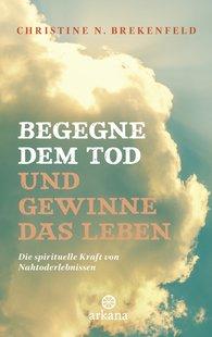 Christine N.  Brekenfeld - Begegne dem Tod und gewinne das Leben