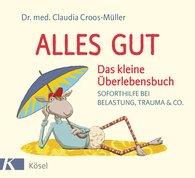 Claudia  Croos-Müller - Alles gut - Das kleine Überlebensbuch