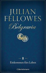 Julian  Fellowes - Belgravia (8) - Einkommen fürs Leben
