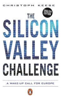 Christoph  Keese - The Silicon Valley Challenge